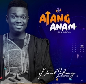 Paul Idiong - Atang Anam (Talk & Do)